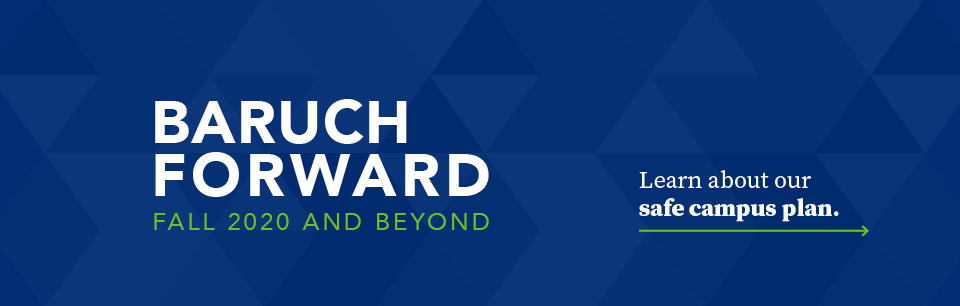 Baruch Forward Fall 2020 and Beyond: Learn About Our Safe Campus Plan