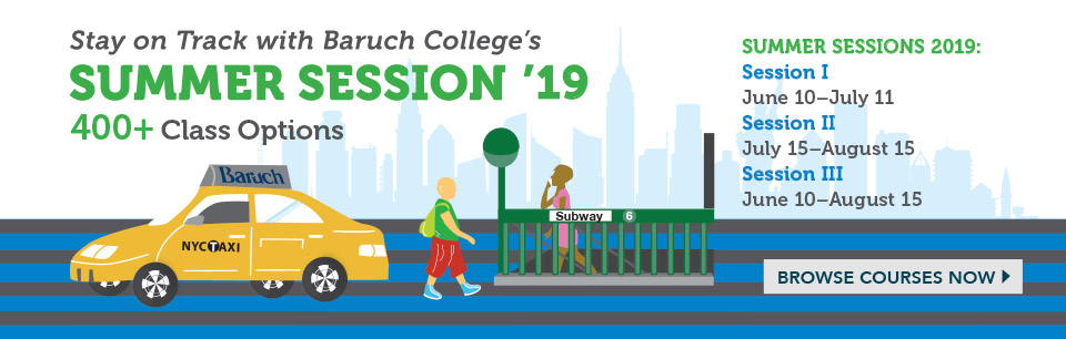 Register now for Baruch's Summer Session, featuring more than 400 Class Options.