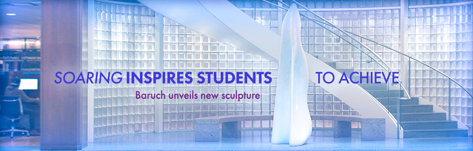 Soaring Inspires Students to Acheive. Baruch Unveils New Sculpture.