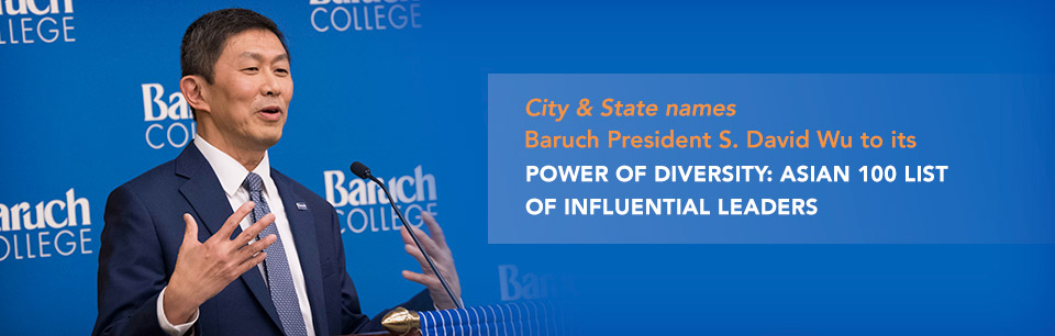City & State names Baruch President S. David Wu to its Power of Diversity: Asian 100 List of Influential Leaders