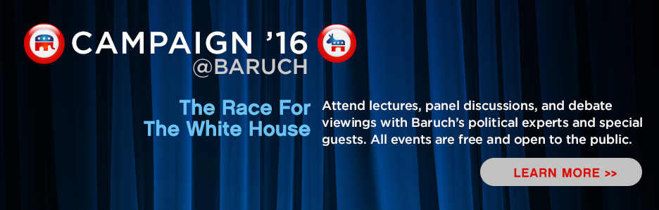 The race for the white house: Attend lectures, panel discussions, and debate viewings with Baruch's political experts and special guests. All events are free and open tothe public.