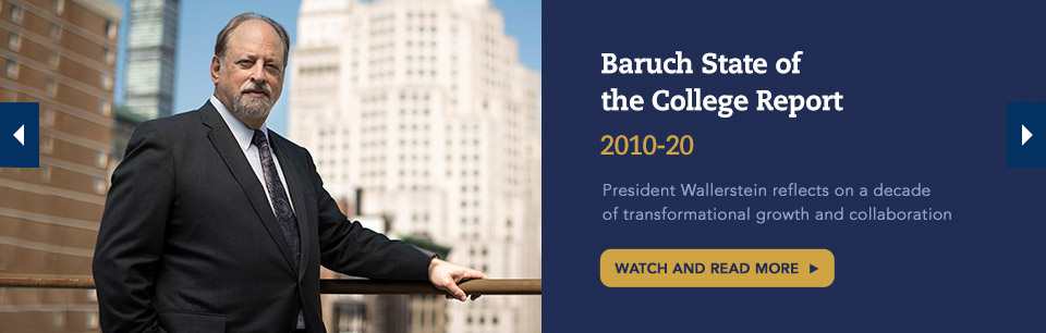 Baruch State of the College Report 2010-20. Watch and Read More.