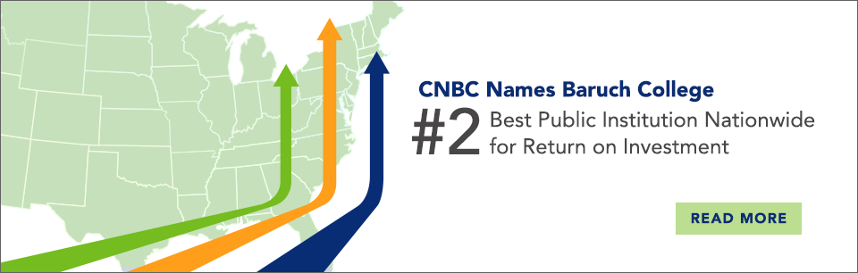 CNBC Names Baruch College #2 Best Public Institution Nationwide for Return on Investements