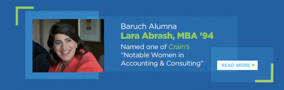 Baruch Alumna Lara Abrash, MBA '94 Named one of Crain's Notable Women in Accounting and Consulting. Read more.