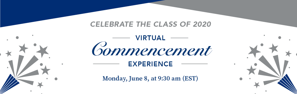 Celebrate the Class of 2020. Virtual Commencement Experience. Monday, June 8 at 9:30 am.