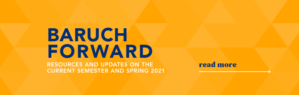 Baruch Forward Resourcs and Updates on the Current Semester and Spring 2021