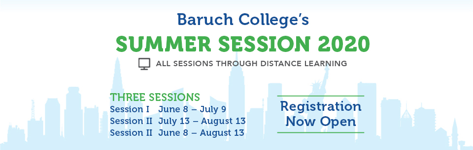 Baruch College's Summer Session 2020: All Sessions Through Distance Learning. Registration Now Open.